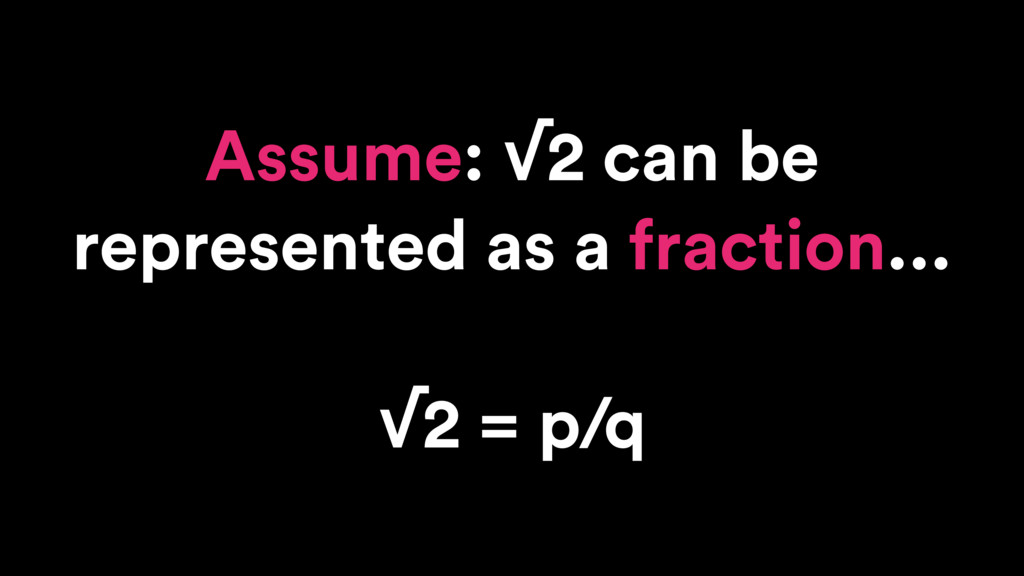 Assume: √2 can be represented as a fraction... ...