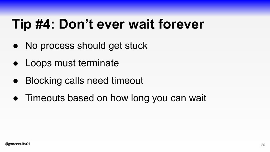 @pmcanulty01 Tip #4: Don't ever wait forever ● ...