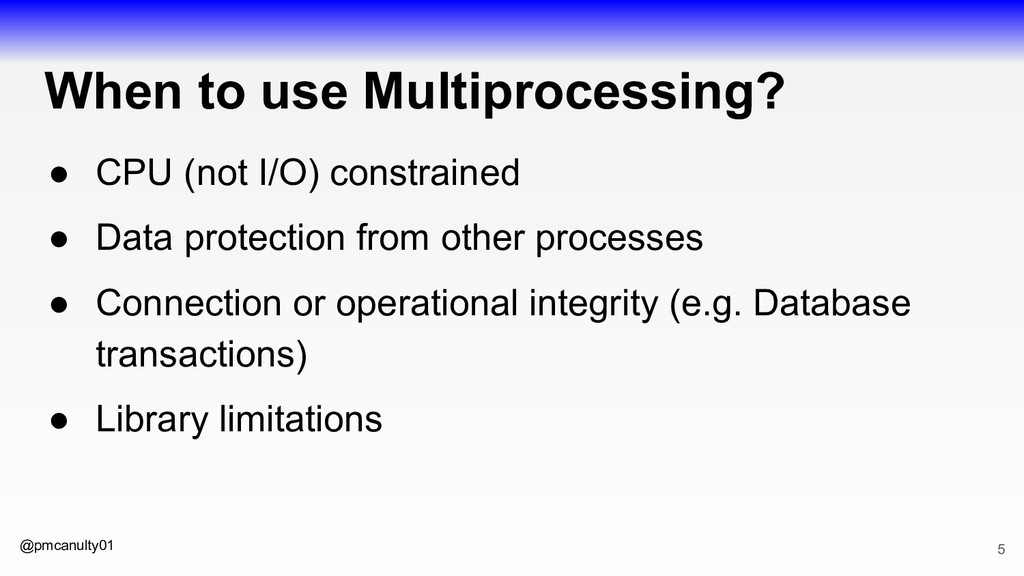 @pmcanulty01 When to use Multiprocessing? ● CPU...