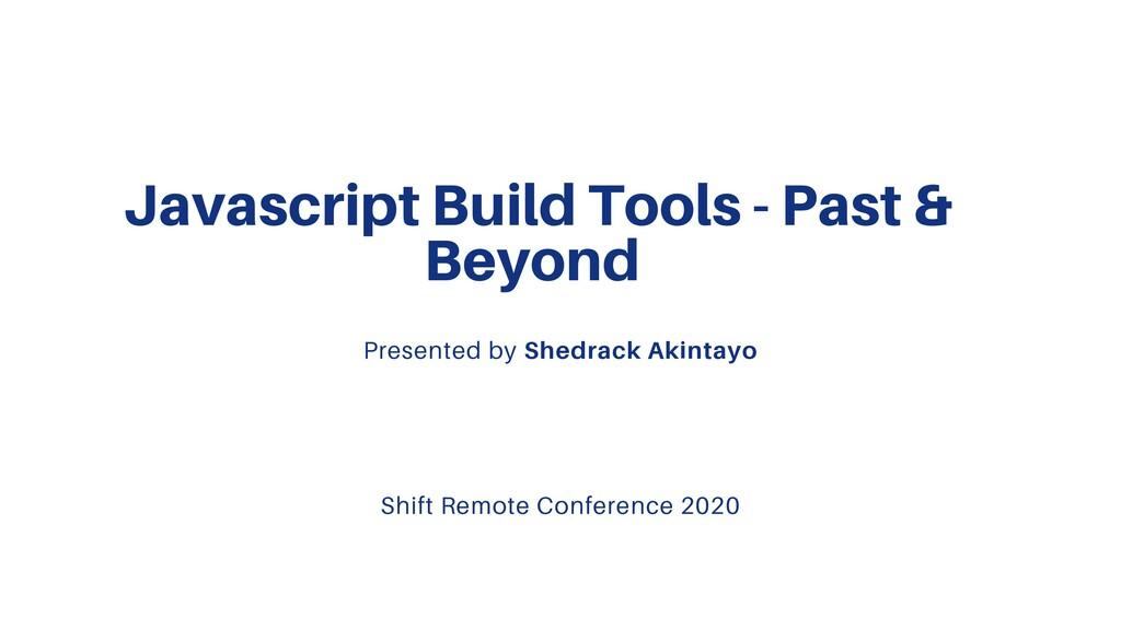 Javascript Build Tools - Past & Beyond Presente...