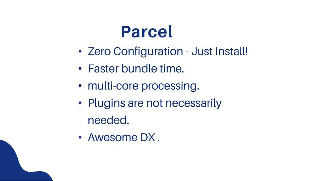 Parcel • Zero Configuration - Just Install! • F...