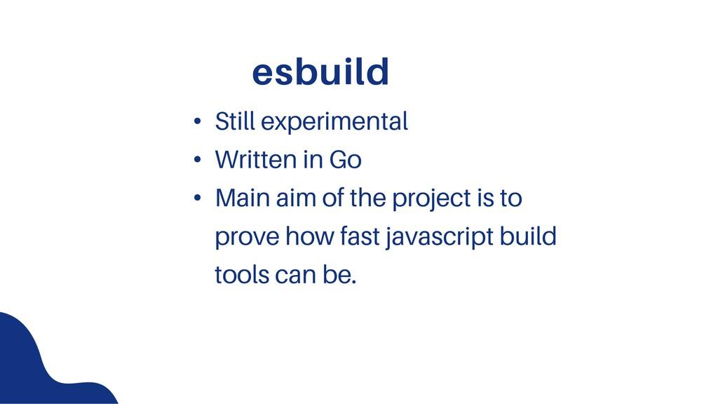 esbuild • Still experimental • Written in Go • ...