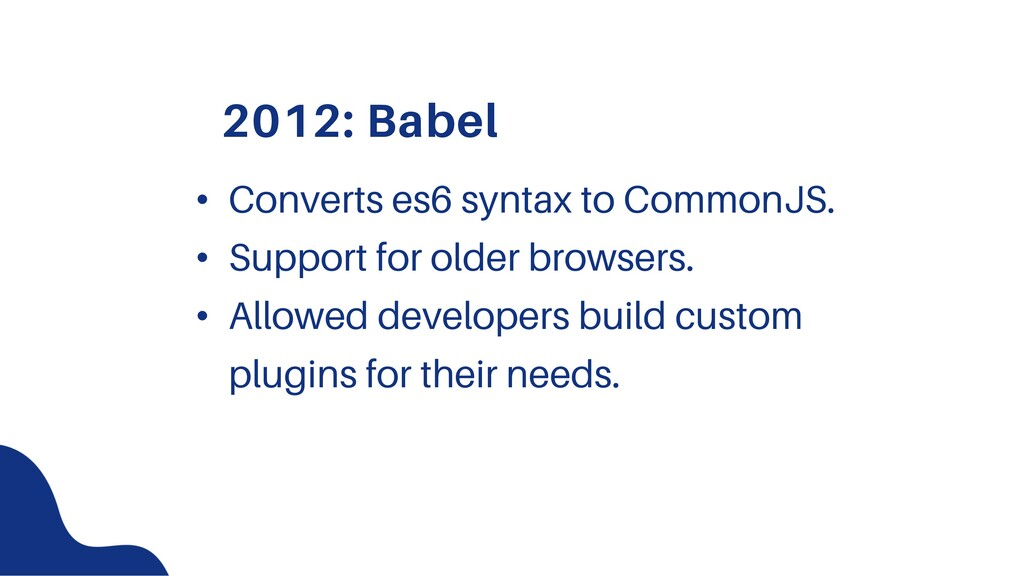 2012: Babel • Converts es6 syntax to CommonJS. ...
