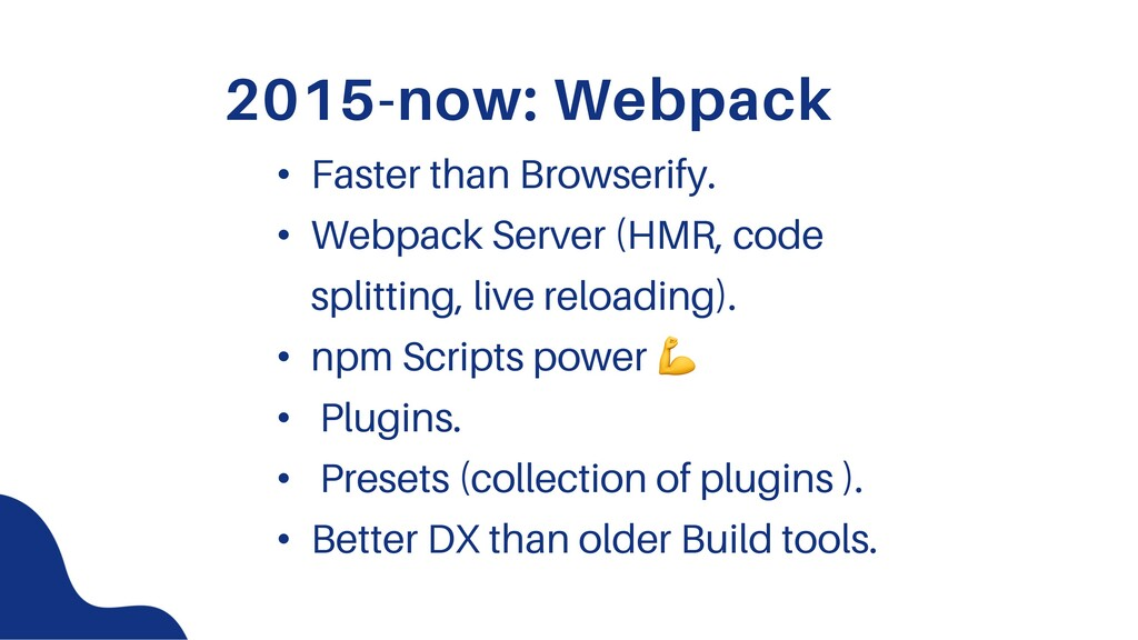 2015-now: Webpack • Faster than Browserify. • W...