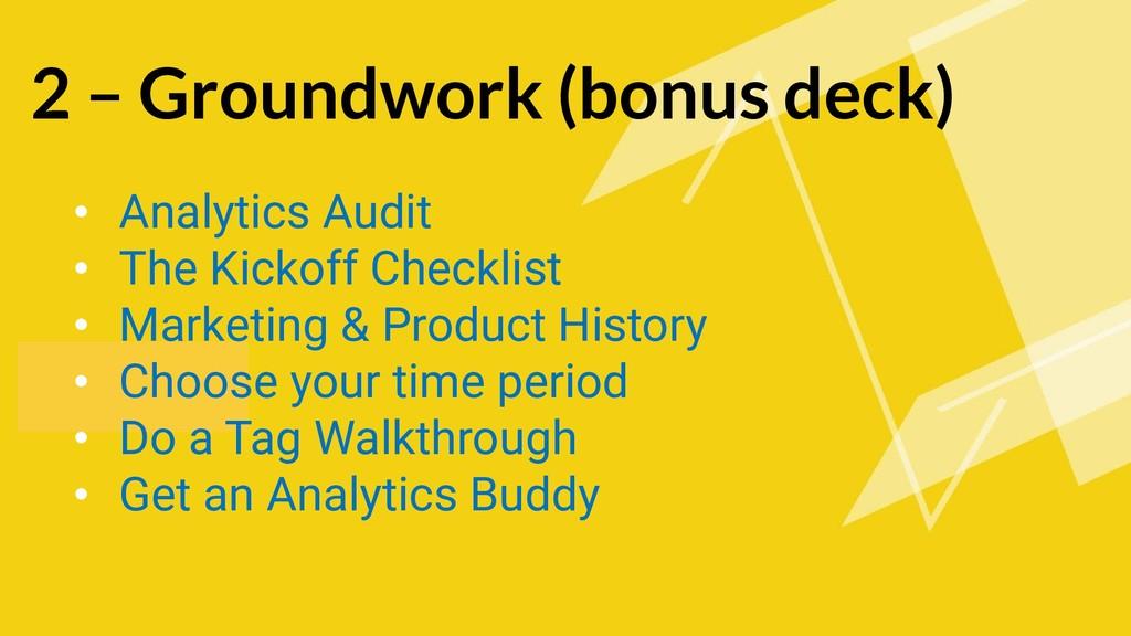 2 – Groundwork (bonus deck) • Analytics Audit •...