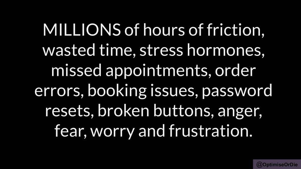 @OptimiseOrDie MILLIONS of hours of friction, w...