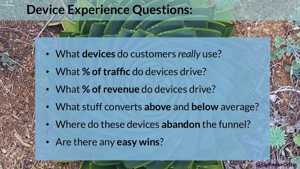 @OptimiseOrDie Device Experience Questions: • W...