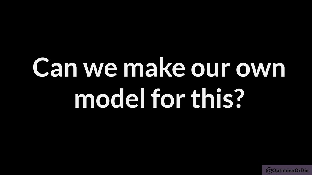 @OptimiseOrDie Can we make our own model for th...