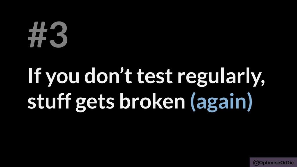 @OptimiseOrDie If you don't test regularly, stu...