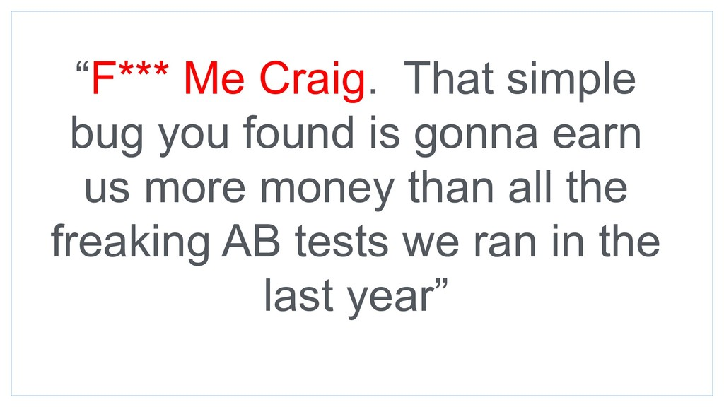 """""""F*** Me Craig. That simple bug you found is go..."""