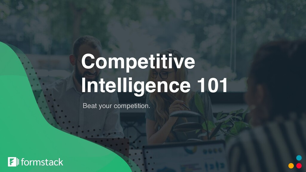 Competitive Intelligence 101 Beat your competit...