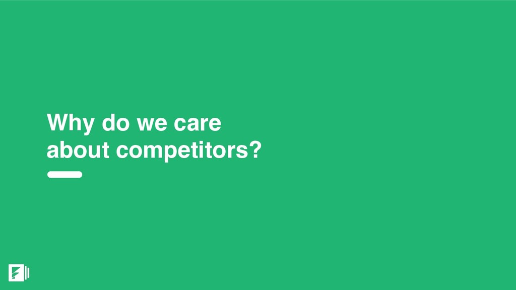 Why do we care about competitors?