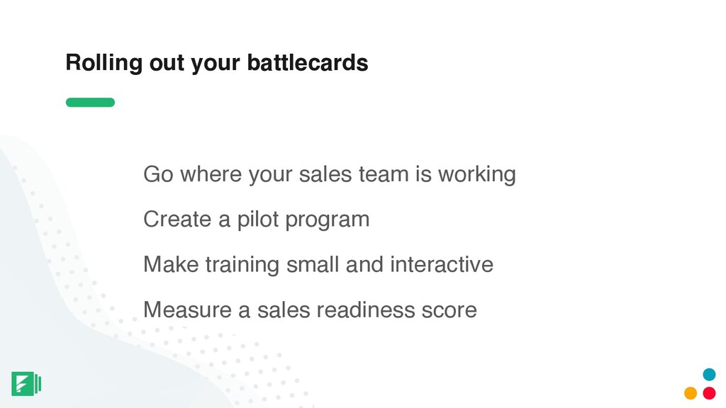 Rolling out your battlecards Go where your sale...