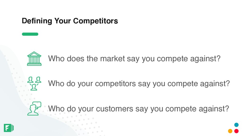 Defining Your Competitors Who does the market s...