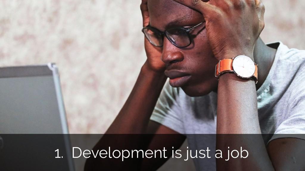 1. Development is just a job