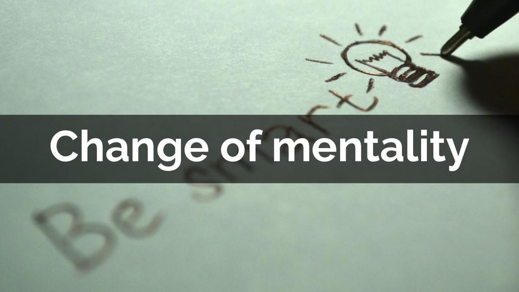 Change of mentality