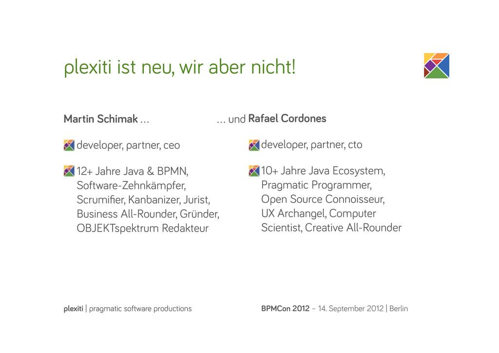 plexiti ist neu, wir aber nicht! BPMCon 2012 – ...