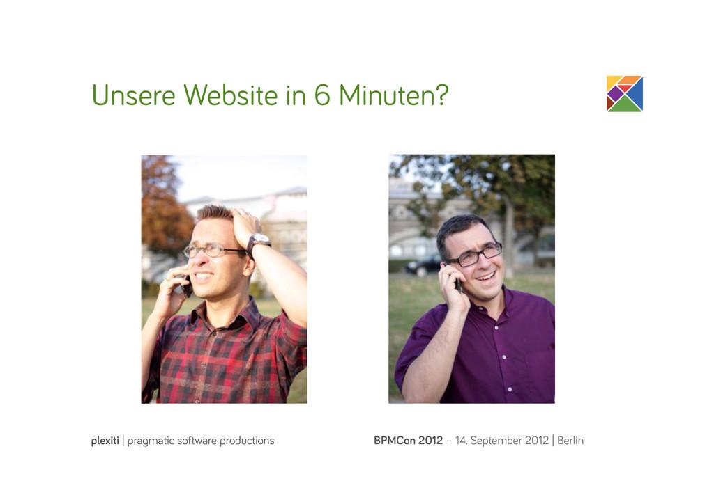 Unsere Website in 6 Minuten? BPMCon 2012 – 14. ...