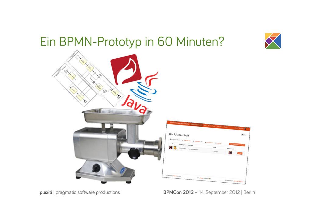 Ein BPMN-Prototyp in 60 Minuten? BPMCon 2012 – ...