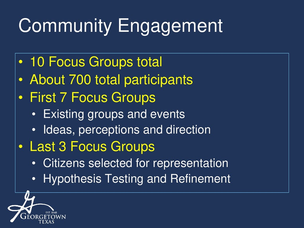 Community Engagement • 10 Focus Groups total • ...