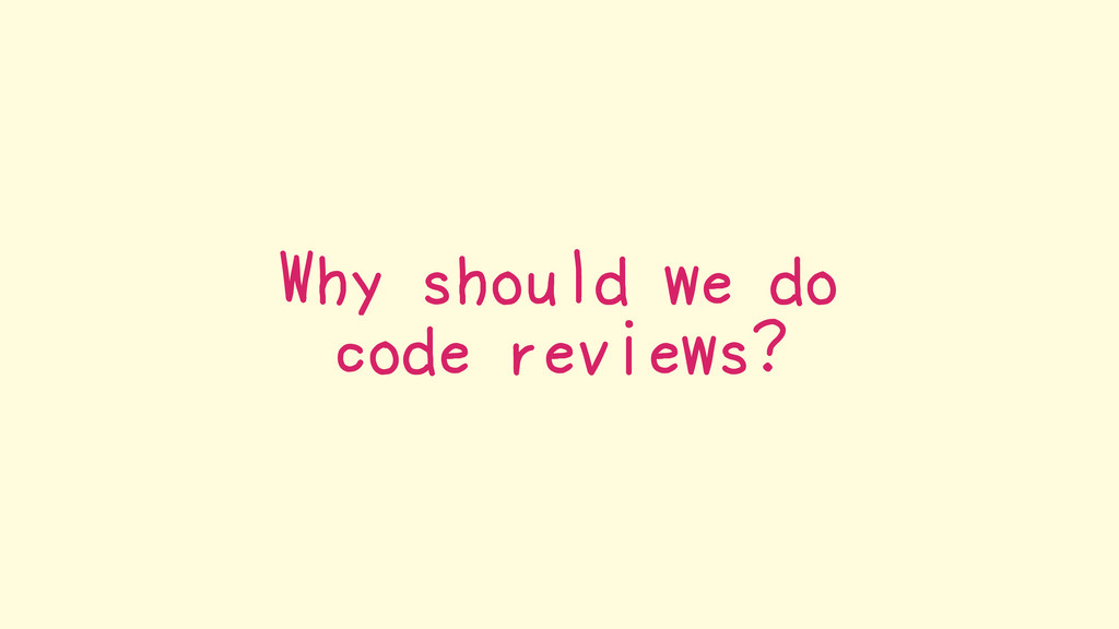 Why should we do code reviews?