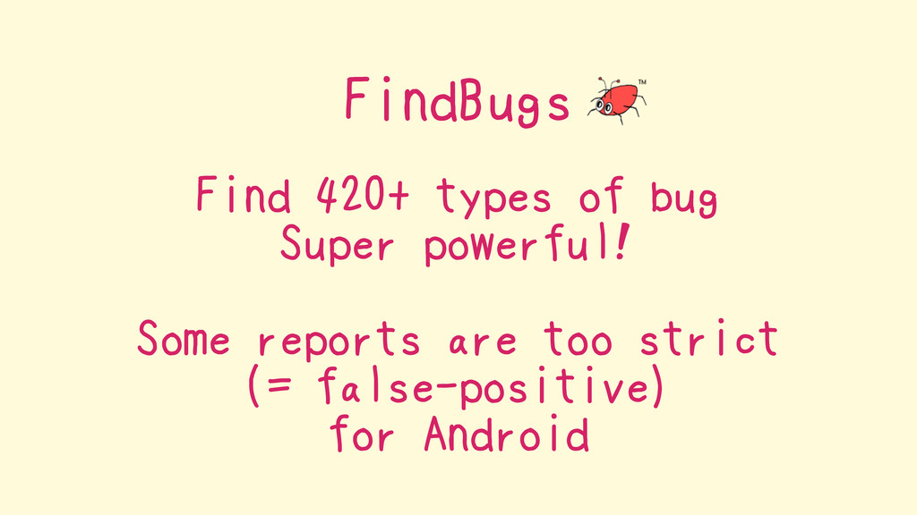 FindBugs Find 420+ types of bug Super powerful!...