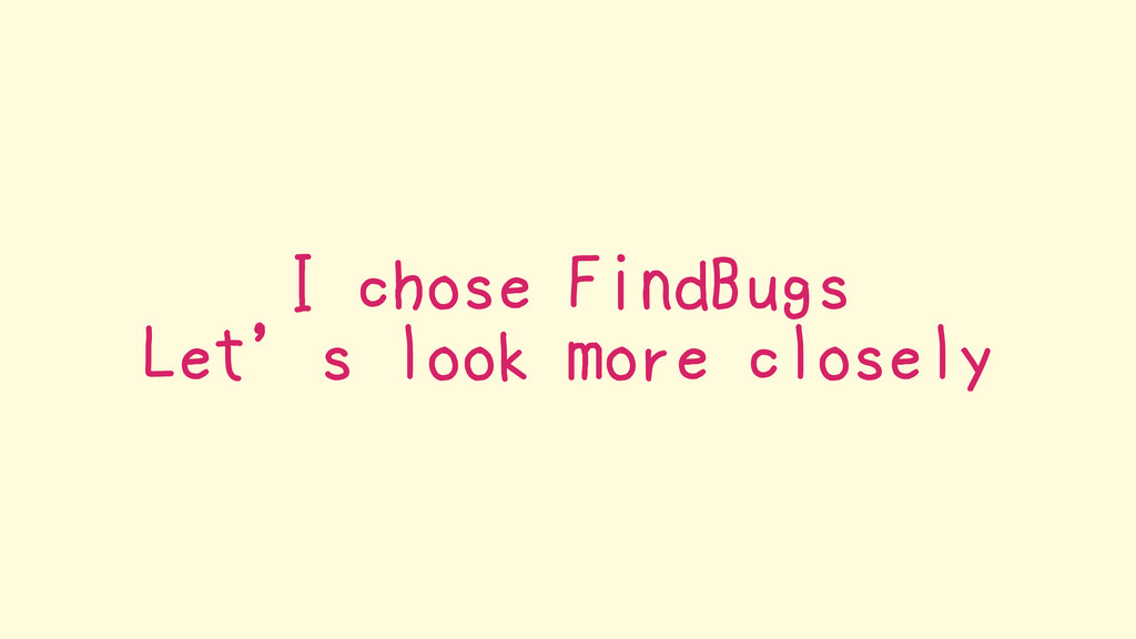 I chose FindBugs Let's look more closely