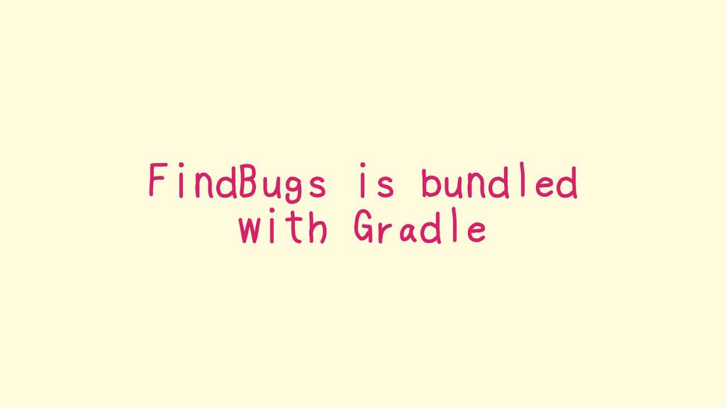 FindBugs is bundled with Gradle