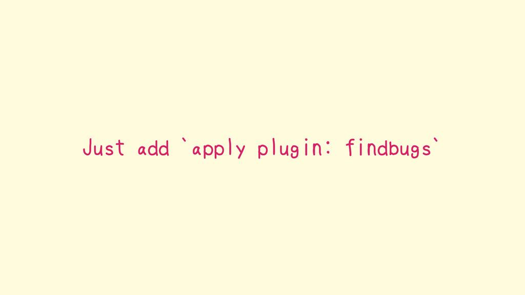 Just add `apply plugin: findbugs`