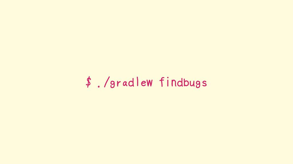 $ ./gradlew findbugs
