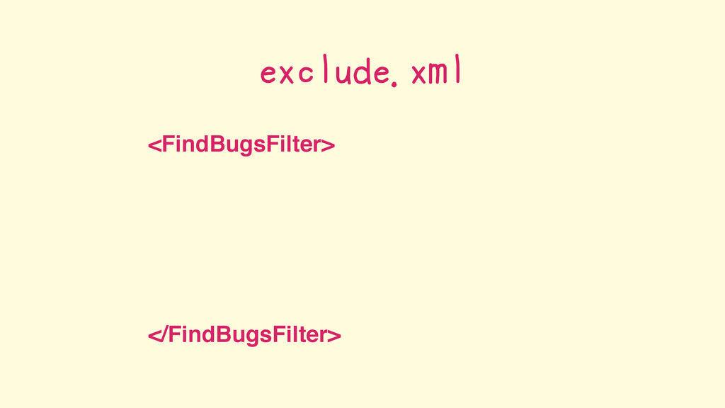 <FindBugsFilter> </FindBugsFilter> exclude.xml