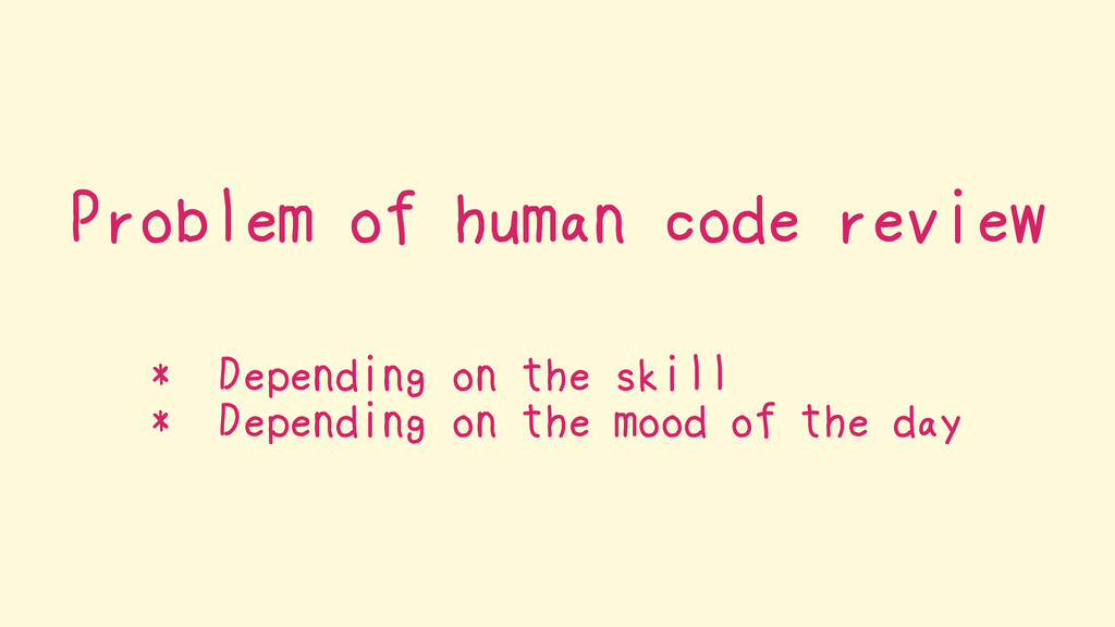 Problem of human code review * Depending on the...