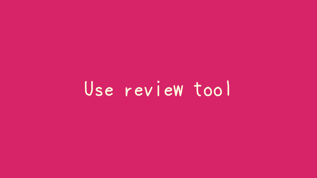 Use review tool