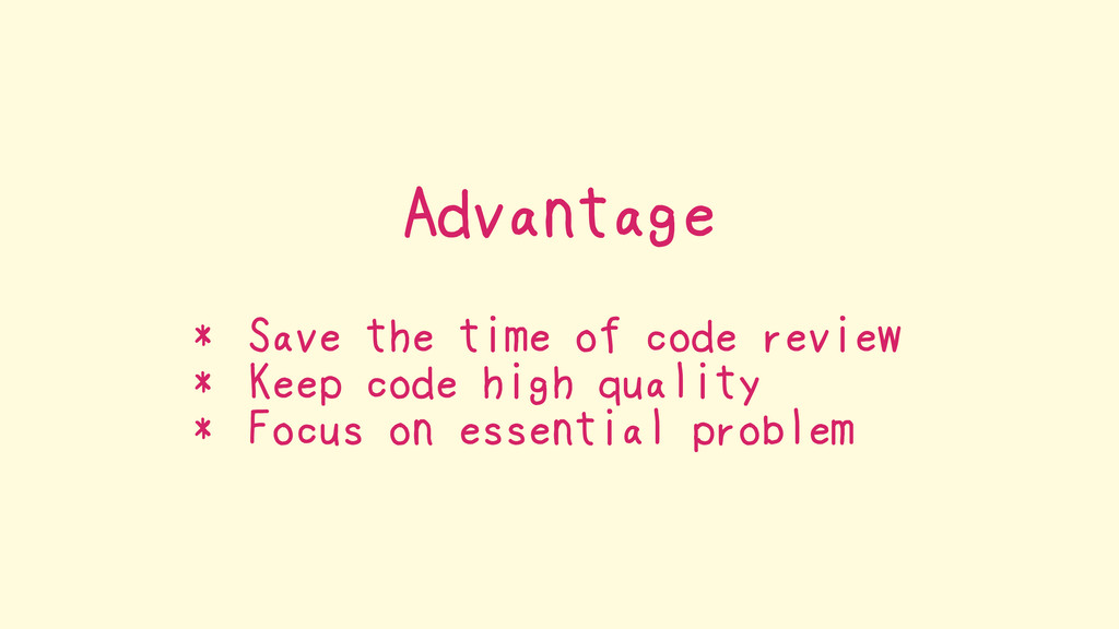 Advantage * Save the time of code review * Keep...