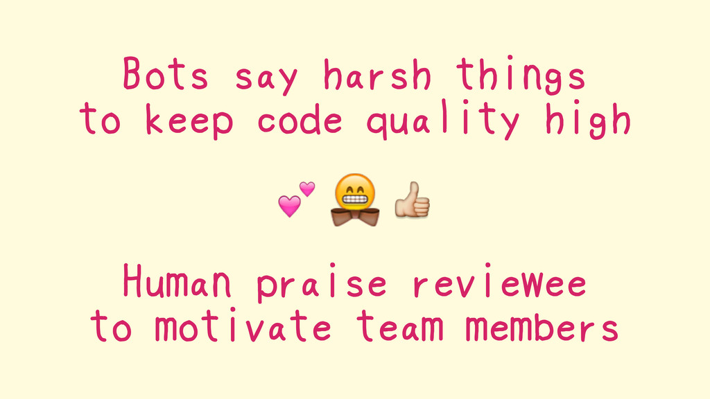 Bots say harsh things to keep code quality high...