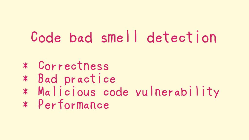 Code bad smell detection * Correctness * Bad pr...