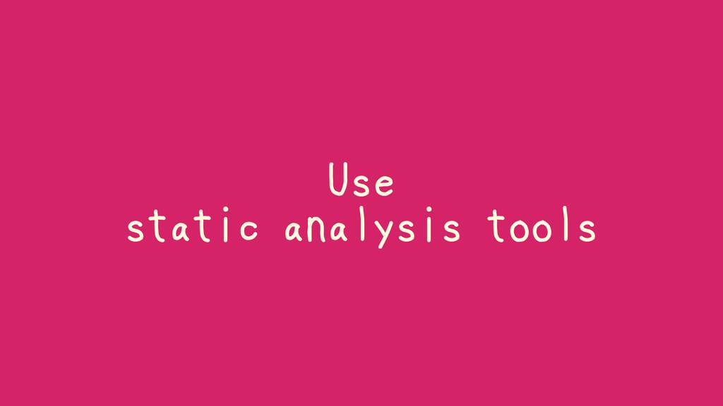 Use static analysis tools