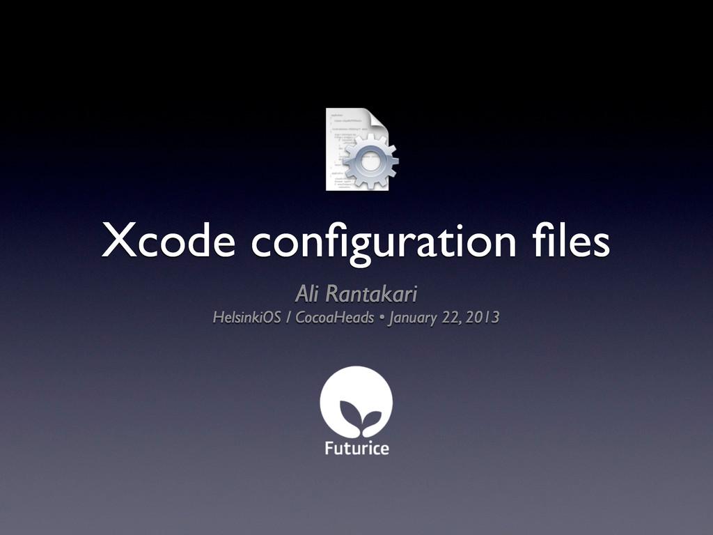 Xcode configuration files Ali Rantakari HelsinkiO...