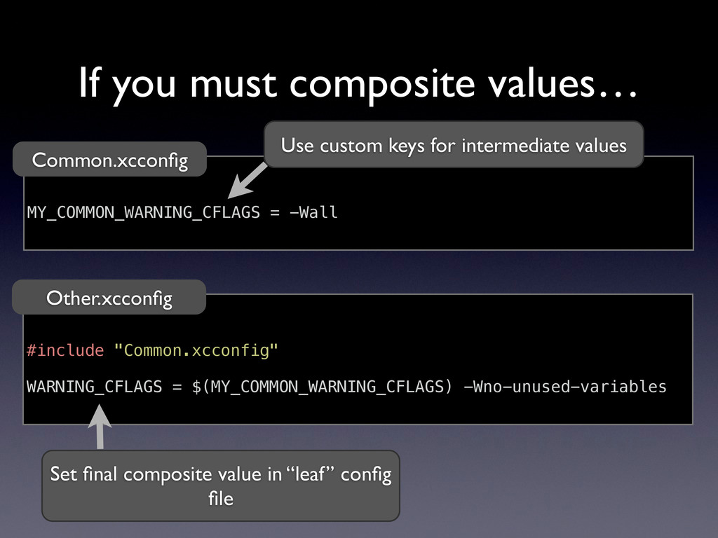 If you must composite values… MY_COMMON_WARNING...