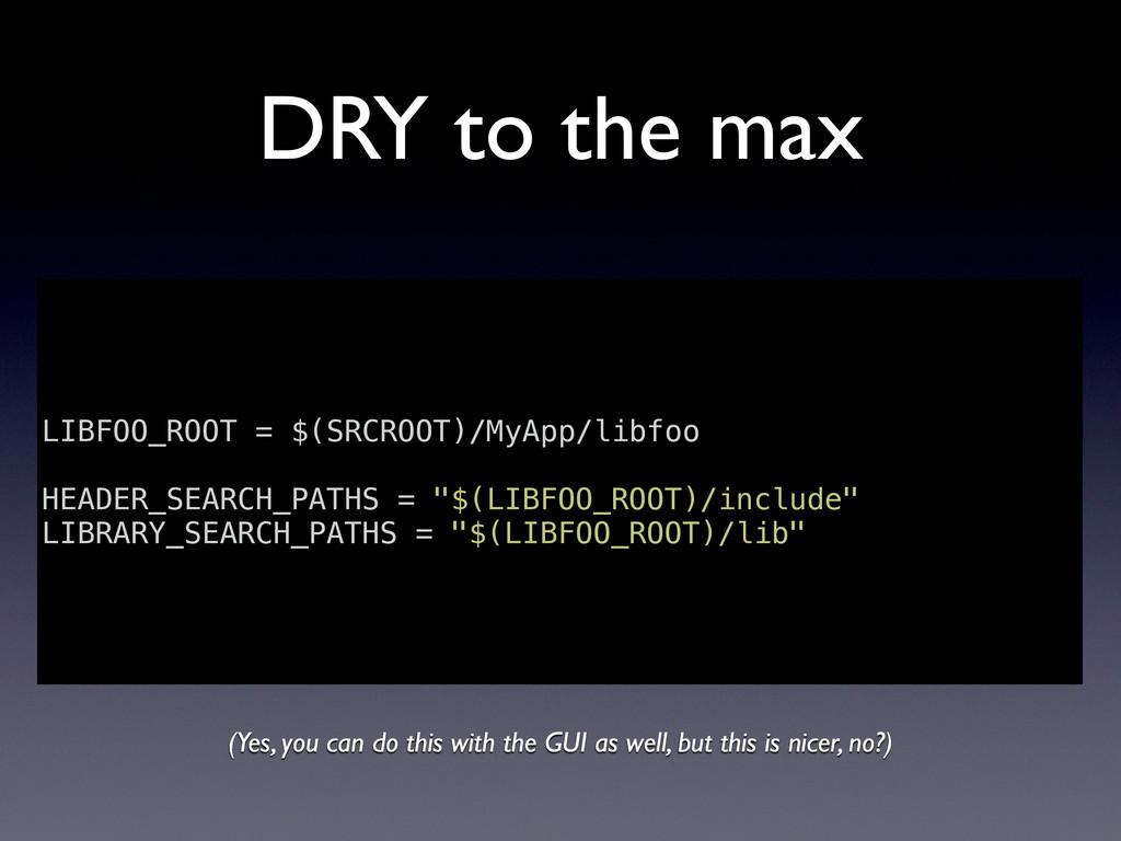 DRY to the max LIBFOO_ROOT = $(SRCROOT)/MyApp/l...