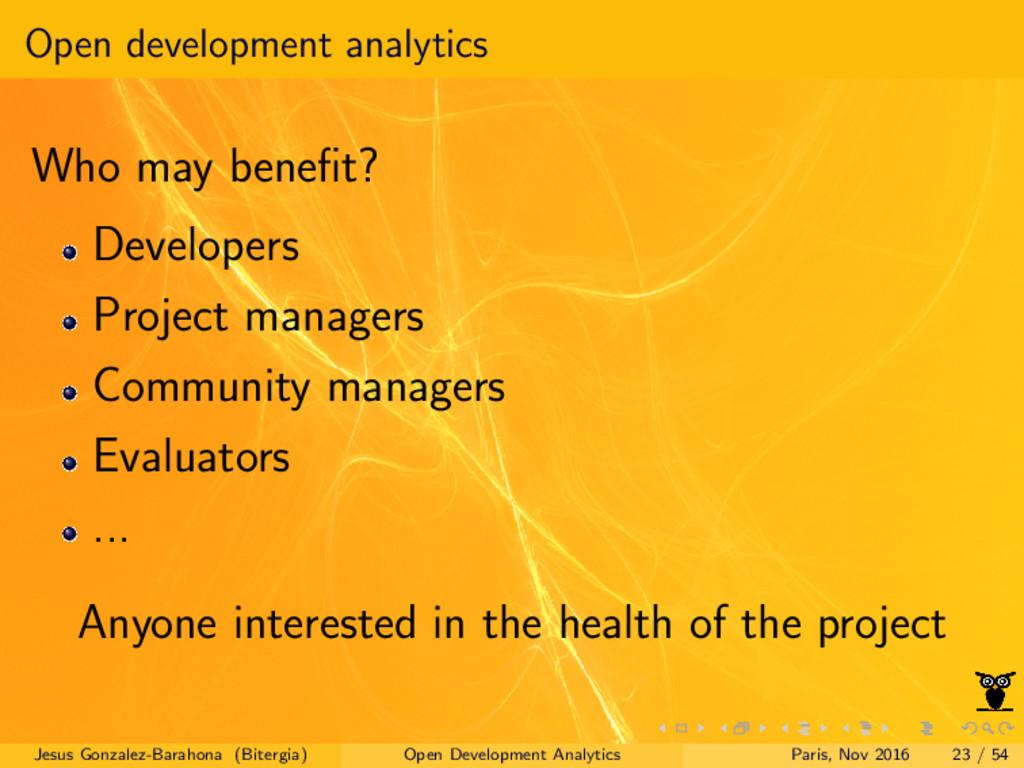 Open development analytics Who may benefit? Deve...