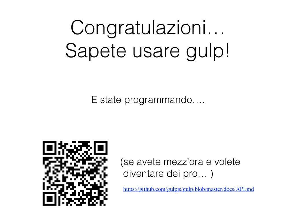Congratulazioni… Sapete usare gulp! (se avete m...