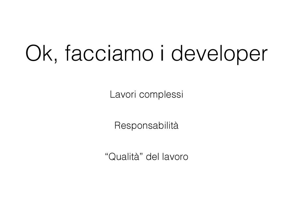 Ok, facciamo i developer Lavori complessi Respo...