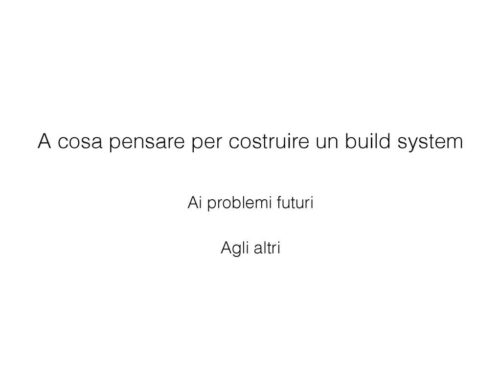 A cosa pensare per costruire un build system Ai...
