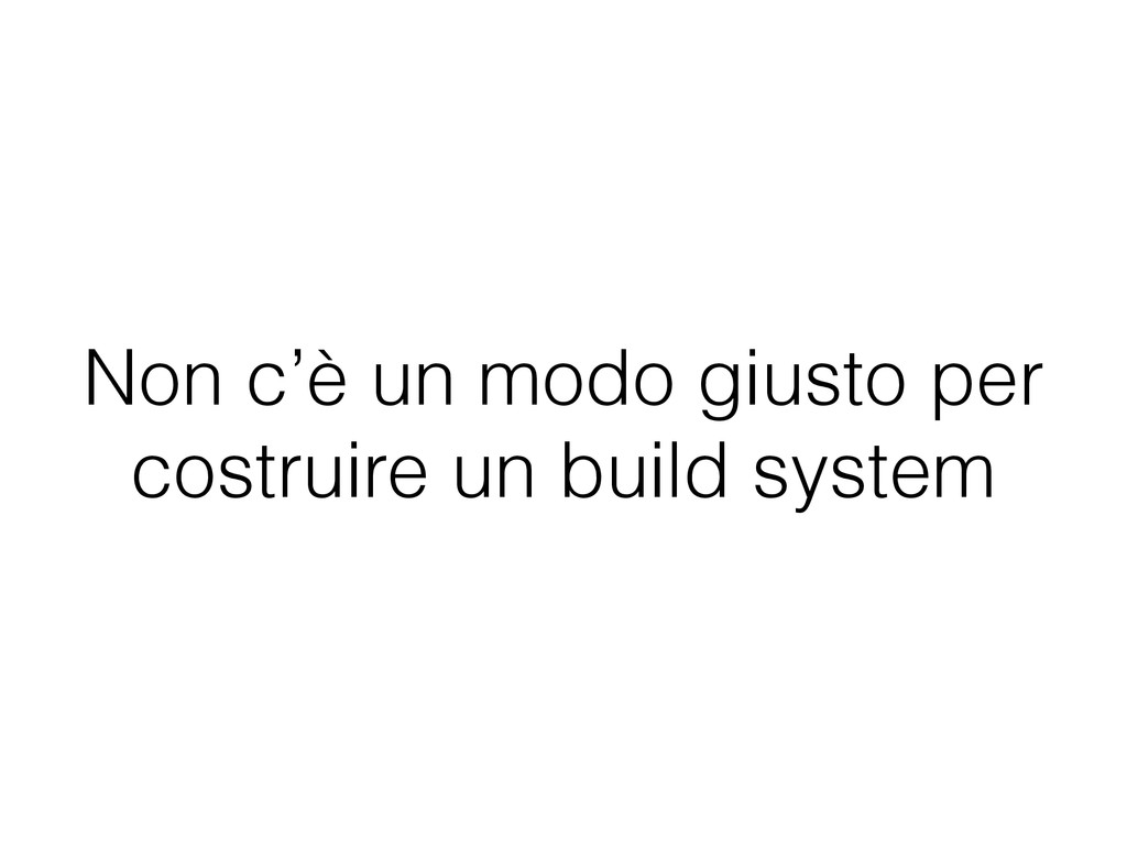 Non c'è un modo giusto per costruire un build s...