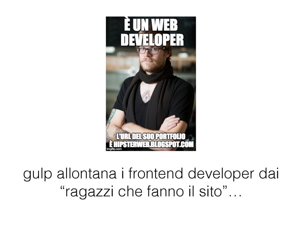 "gulp allontana i frontend developer dai ""ragazz..."