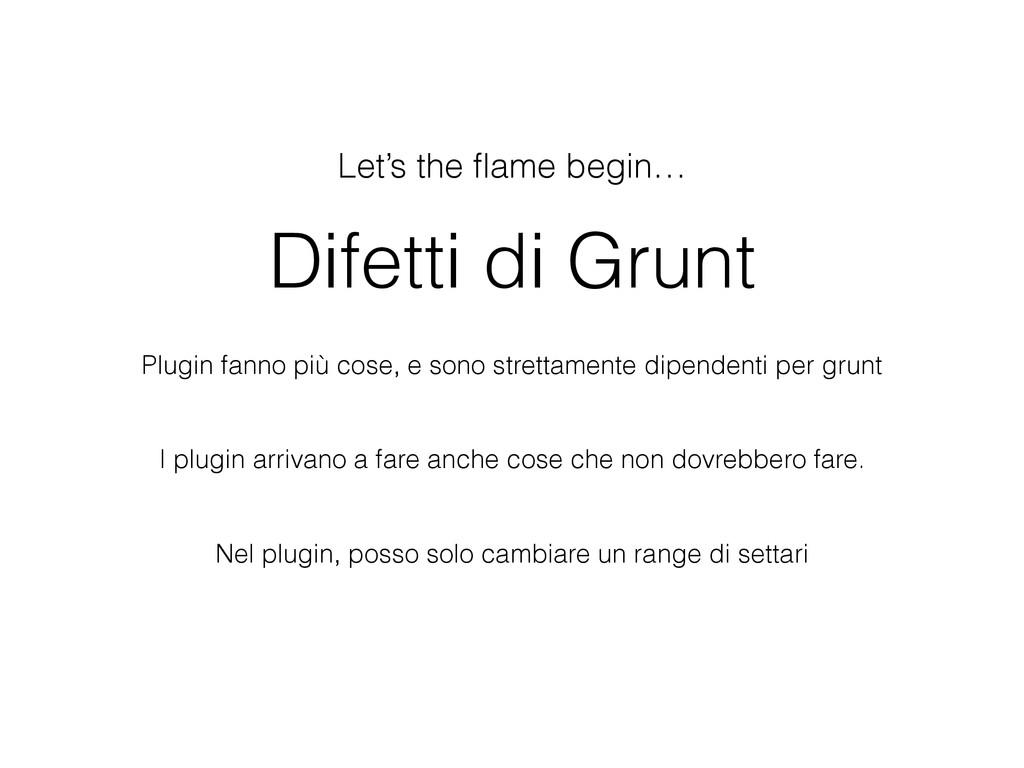 Difetti di Grunt Let's the flame begin… Plugin f...