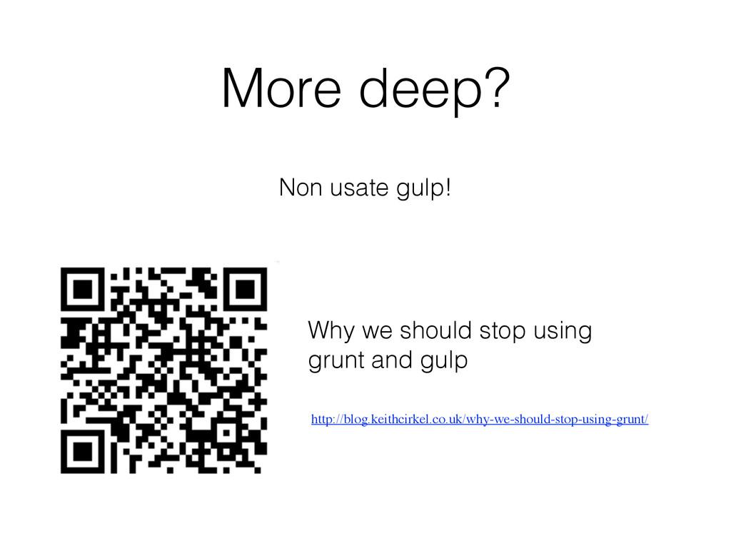 More deep? Non usate gulp! http://blog.keithcir...