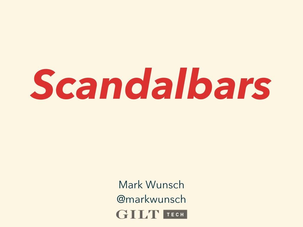 Scandalbars Mark Wunsch @markwunsch