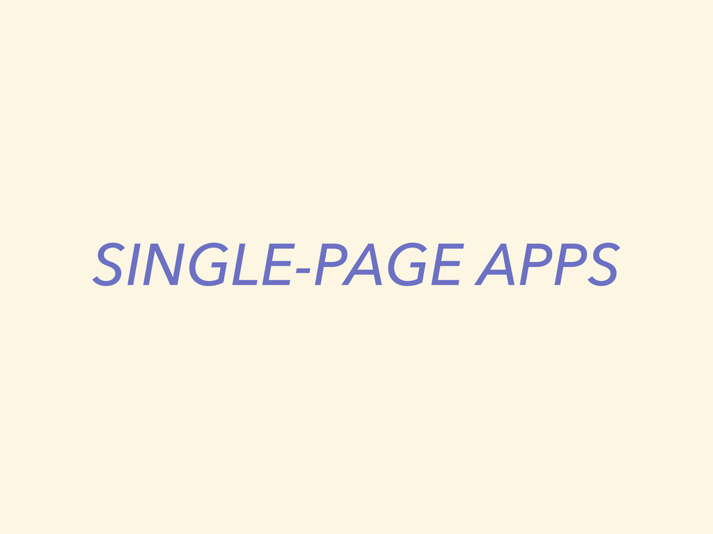 SINGLE-PAGE APPS